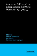 American Policy and the Reconstruction of West Germany, 1945 1955