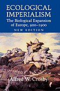 Ecological Imperialism : the Biological Expansion of Europe, 900-1900 ((Rev)04 Edition)