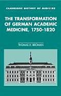 The Transformation of German Academic Medicine, 1750 1820