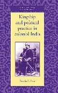 University of Cambridge Oriental Publications #51: Kingship and Political Practice in Colonial India
