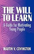 The Will to Learn: A Guide for Motivating Young People