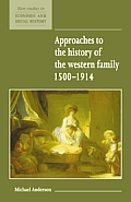 Approaches to the History of the Western Family 1500 1914