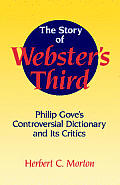 The Story of Webster's Third: Philip Gove's Controversial Dictionary and Its Critics