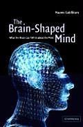 The Brain-Shaped Mind: What the Brain Can Tell Us about the Mind