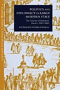 Politics and Diplomacy in Early Modern Italy: The Structure of Diplomatic Practice, 1450 1800
