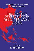 The Politics of Elections in Southeast Asia (Woodrow Wilson Center Series)