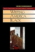 Cambridge Studies in American Literature & Culture #122: Writing America Black: Race Rhetoric and the Public Sphere
