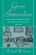 Green Imperialism Colonial Expansion Tropical Island Edens & the Origins of Environmentalism 1600 1860