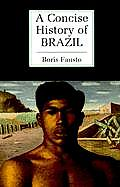 A Concise History Of Brazil (Cambridge Concise Histories) by Boris Fausto