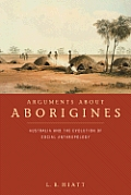 Arguments about Aborigines Australia & the Evolution of Social Anthropology