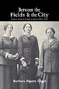 Between the Fields and the City: Women, Work, and Family in Russia, 1861 1914