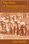 The Work of Reconstruction: From Slave to Wage Laborer in South Carolina 1860-1870
