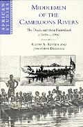 Middlemen of the Cameroons Rivers: The Duala and Their Hinterland, C.1600-C.1960