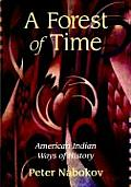 A Forest Of Time: American Indian Ways Of History by Peter Nabokov