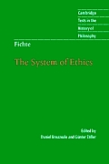 The System of Ethics: According to the Principles of the Wissenschaftslehre