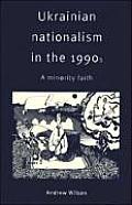 Ukrainian Nationalism in the 1990s A Minority Faith