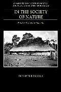 In the Society of Nature: A Native Ecology in Amazonia: Cambridge Studies in Social & Cultural Anthropology #0093 Cover