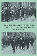 From Liberalism to Fascism: The Right in a French Province, 1928 1939