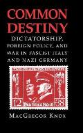 Common Destiny: Dictatorship, Foreign Policy, and War in Fascist Italy and Nazi Germany