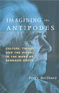 Imagining the Antipodes: Culture, Theory and the Visual in the Work of Bernard Smith
