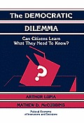 The Democratic Dilemma: Can Citizens Learn What They Need to Know?