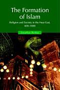 Formation of Islam : Religion and Society in the Near East, 600-1800 (03 Edition)