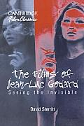 Films of Jean Luc Godard Seeing the Invisible