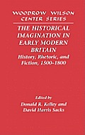 The Historical Imagination in Early Modern Britain: History, Rhetoric, and Fiction, 1500 1800