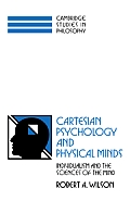 Cartesian Psychology & Physical Minds: Individualism & The Science Of The Mind (Cambridge Studies In... by Robert Anton Wilson