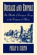 Disease & Empire The Health of European Troops in the Conquest of Africa