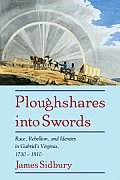 Ploughshares Into Swords: Race, Rebellion, and Identity in Gabriel's Virginia, 1730 1810
