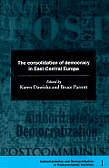 The Consolidation of Democracy in East-Central Europe (Democratization & Authoritarianism in Post-Communist Societies)