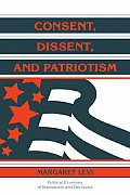 Consent, Dissent, and Patriotism (Political Economy of Institutions and Decisions)