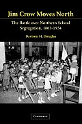 Jim Crow Moves North: The Battle Over Northern School Segregation, 1865-1954 (Cambridge Historical Studies in American Law and Society) Cover