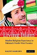 Living Islam Muslim Religious Experience in Pakistans North West Frontier