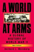World At Arms : Global History of World War II ((2ND)05 Edition)