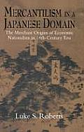 Mercantilism in a Japanese Domain: The Merchant Origins of Economic Nationalism in 18th-Century Tosa