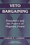 Veto Bargaining Presidents & the Politics of Negative Power