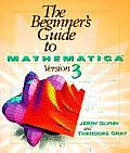 The Beginner's Guide to Mathematica (R) Version 3