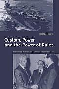 Custom Power & the Power of Rules International Relations & Customary International Law
