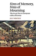 Sites of Memory Sites of Mourning The Great War in European Cultural History