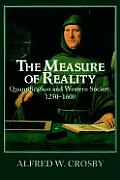 Measure of Reality : Quantification and Western Society, 1250-1600 (97 Edition)