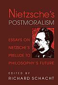 Nietzsche's Postmoralism: Essays on Nietzsche's Prelude to Philosophy's Future