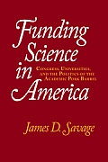 Funding Science in America: Congress, Universities, and the Politics of the Academic Pork Barrel