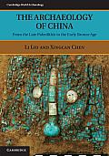 Archaeology of China From the Late Paleolithic to the Early Bronze Age