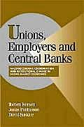 Unions, Employers, and Central Banks: Macroeconomic Coordination and Institutional Change in Social Market Economies