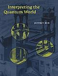 Interpreting the Quantum World