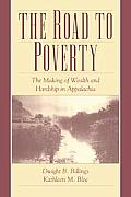 Road to Poverty The Making of Wealth & Hardship in Appalachia