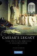 Caesar's Legacy: Civil War & The Emergence Of The Roman Empire by Josiah Osgood