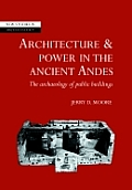 Architecture and Power in the Ancient Andes: The Archaeology of Public Buildings